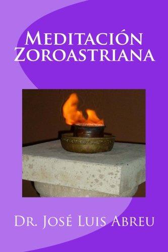 Meditacion Zoroastriana (Spanish Edition): Abreu, Dr. Jose