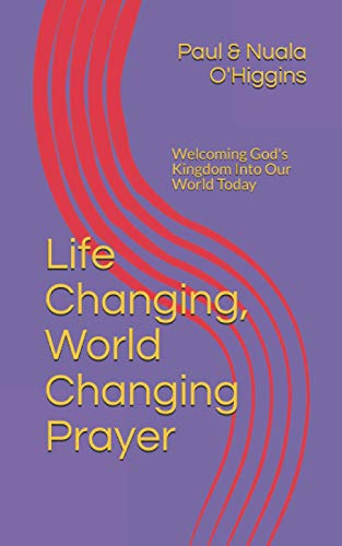 9781494929077: Life Changing, World Changing Prayer: Releasing God's Kingdom In Our World Today