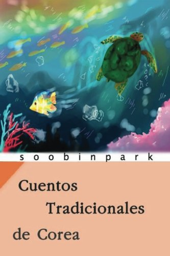 Cuentos Tradicionales de Corea: Heungbu y Nolbu & Conejo y Tortuga (Volume 1) (Spanish Edition)...