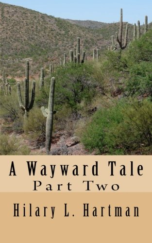 A Wayward Tale: Part Two (The Chronicles of Jake Bailey) (Volume 2): Hartman, Hilary L
