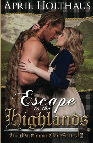 Escape To The Highlands: The MacKinnon Clan (Volume 2): Holthaus, April