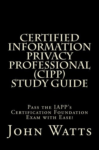 Certified Information Privacy Professional Study Guide: Pass: John Watts