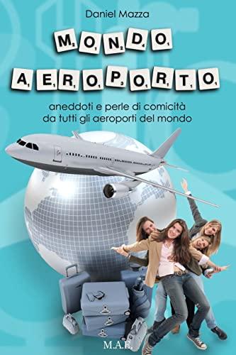 9781494950484: Mondo Aeroporto: Aneddoti e perle di comicità da tutti gli aeroporti del mondo (Italian Edition)