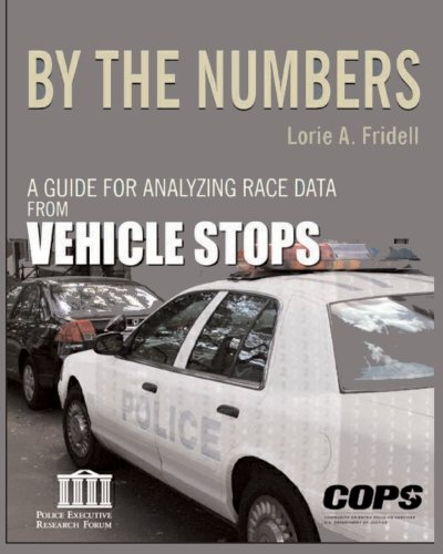 By the Numbers: A Guide for Analyzing Race Data from Vehicle Stops: Friedell, Lorie