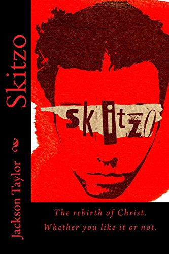 Skitzo: The rebirth of Christ. Whether you like it or not.: Taylor, Jackson L
