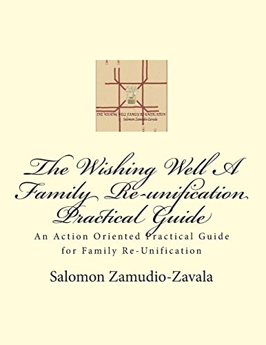 9781494955106: The Wishing Well A Family Re-unification Practical Guide: An Action Oriented Practical Guide for Family Re-Unification