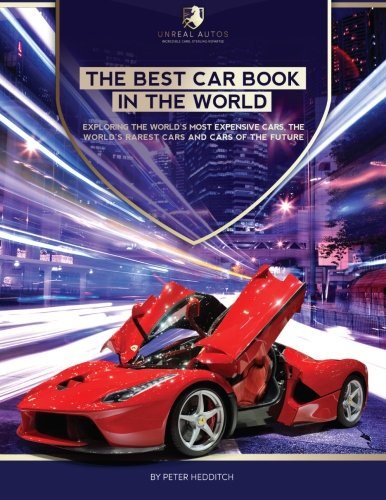 9781494957698: The Best Car Book in The World: Exploring the World's Most Expensive Cars, The World's Rarest Cars, and Cars of the Future