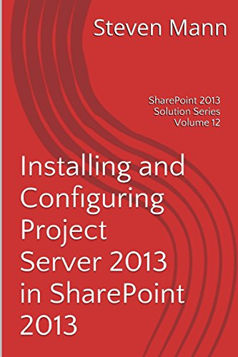 9781494958404: Installing and Configuring Project Server 2013 in SharePoint 2013 (SharePoint 2013 Solution Series) (Volume 12)
