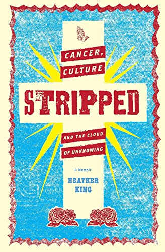 9781494964641: STRIPPED: Cancer, Culture, and the Cloud of Unknowing