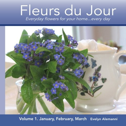 9781494966164: Fleurs du Jour Volume 1 Winter: Everyday flowers for your home...every day