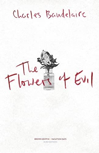 The Flowers of Evil: Les Fleurs Du: Charles P Baudelaire
