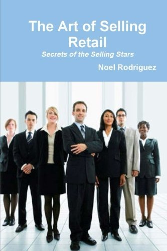 9781494968496: The Art of Selling Retail: Secrets of the Selling Stars