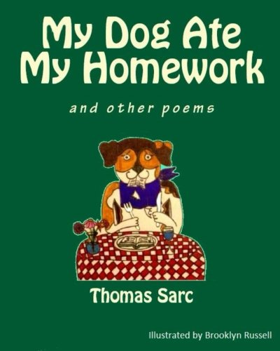 My Dog Ate My Homework...and other poems: Sarc, Thomas H