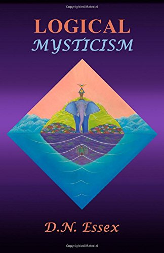 9781494976439: Logical Mysticism: explaining why the cosmos and life exist, to satisfy both Scientist and Mystic