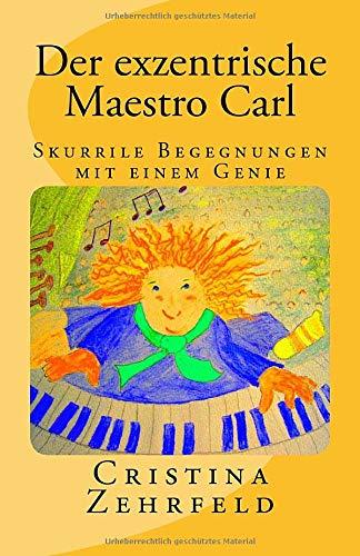 9781494977344: Der exzentrische Maestro Carl: Skurrile Begegnungen mit einem Genie