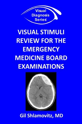 Visual Stimuli Review for the Emergency Medicine Board Examinations (Visual Diagnosis Series): ...