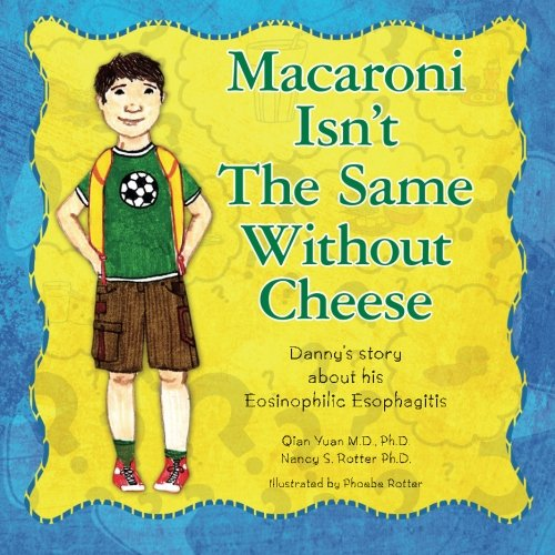 9781494983000: Macaroni Isn't The Same Without Cheese: Danny's story about his Eosinophilic Esophagitis