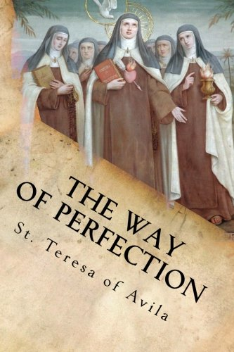 9781494984700: The Way of Perfection: The Maxims and Counsels Given to Her Sisters in Religion.