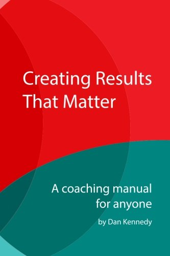 9781494985738: Creating Results That Matter: A Coaching Manual for Anyone