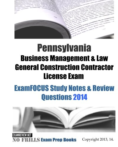 9781494990015: Pennsylvania Business Management & Law General Construction Contractor License Exam ExamFOCUS Study Notes & Review Questions 2014