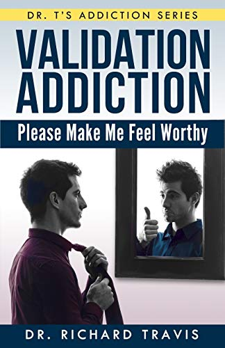 9781494992088: Validation Addiction: Please Make Me Feel Worthy (Dr. T's Addiction Series)