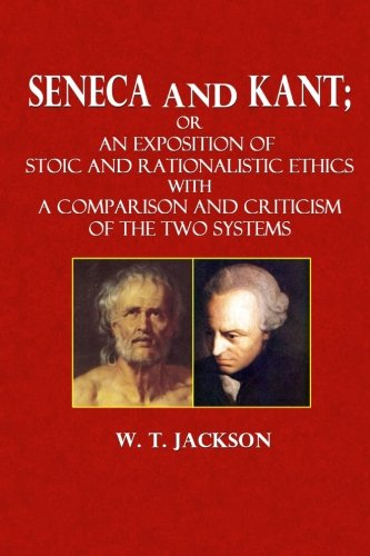 9781494994129: Seneca and Kant: or, An Exposition of Stoic and Rationalistic Ethics