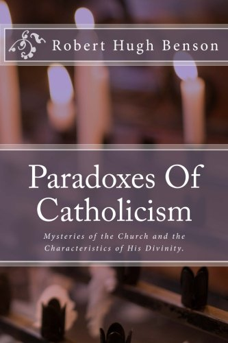 9781494994785: Paradoxes Of Catholicism: Mysteries of the Church and the Characteristics of His Divinity.