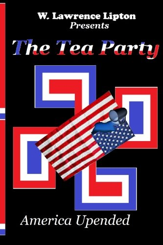 9781494996499: The Tea Party: America Upended