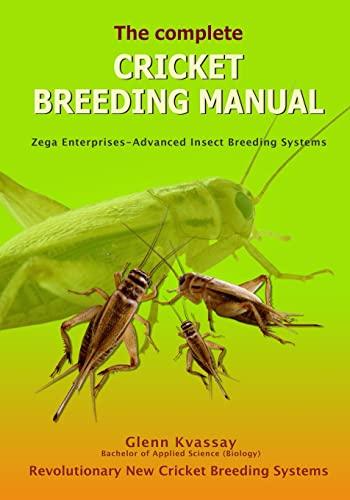 The Complete Cricket Breeding Manual: Revolutionary New Cricket Breeding Systems: Mr Glenn Kvassay
