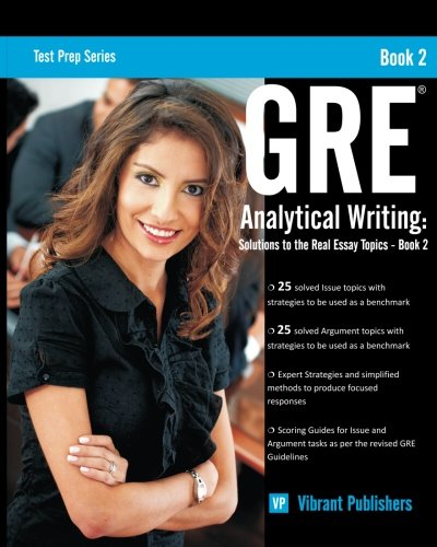 GRE Analytical Writing: Solutions to the Real Essay Topics - Book 2 (Test Prep Series) (Volume 1): ...