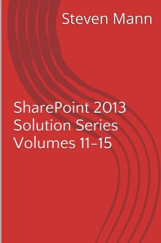9781494999070: SharePoint 2013 Solution Series Volumes 11-15