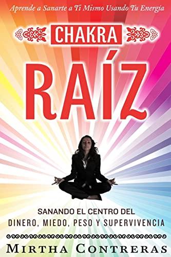 9781494999360: El Chakra Raíz: Sanando en tu Cuerpo tu Area del Dinero, Miedo, Peso y Supervivencia (SPANISH VERSION). Sanación Con Tu Propia Energía (Serie Energía Sanadora): Volume 1