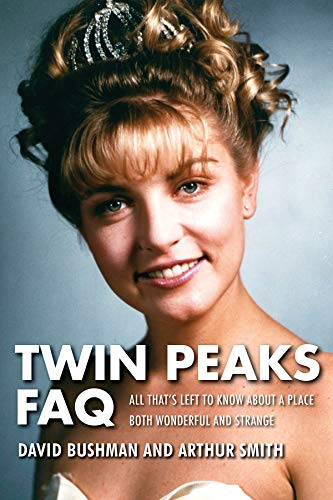 9781495015861: Twin Peaks FAQ: All That's Left to Know About a Place Both Wonderful and Strange (FAQ Series)