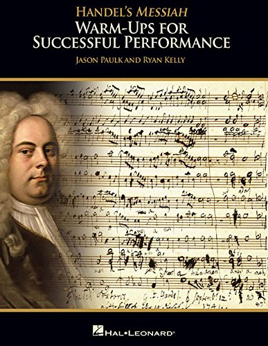Handel's Messiah: Warm-ups for Successful Performance: Jason Paulk