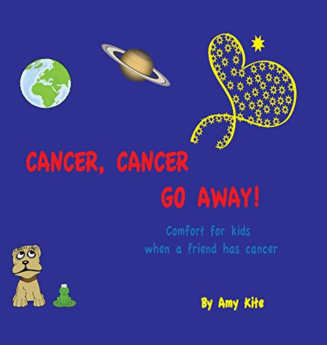 Cancer, Cancer Go Away: Comfort for Kids When a Friend Has Cancer