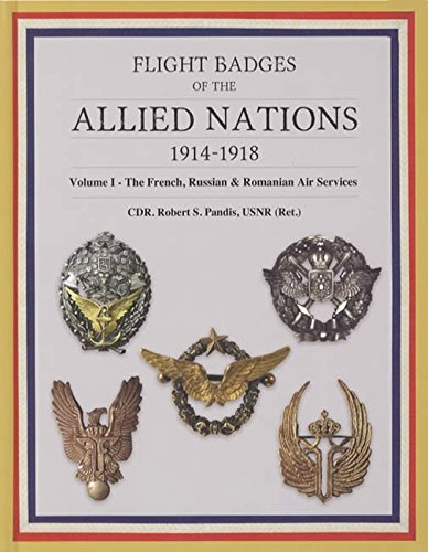 Flight Badges of the Allied Nations, 1914-1918: Volume I - The French, Russian, and Romanian Air ...