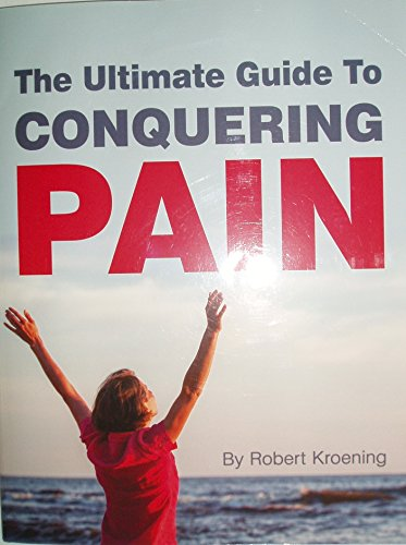 9781495110047: The Ultimate Guide To CONQUERING PAIN