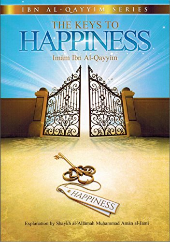 The Keys to Happiness By Imam Ibn: Explained By Shaykh