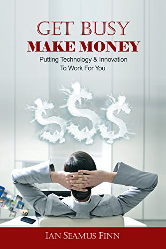 9781495130922: Get Busy Make Money: Putting Technology & Innovation To Work For You