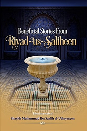 Beneficial Stories From Riyad-us-saliheen Taken From Works: Shaykh Muhammad ibn