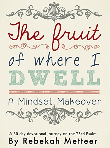 9781495143892: The Fruit Of Where I Dwell: A Mindset Makeover