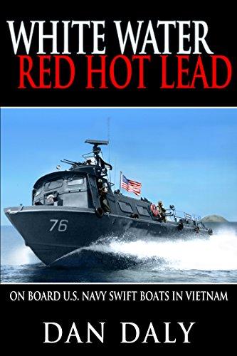 9781495152764: White Water, Red Hot Lead: On Board U.S. Navy Swift Boats in Vietnam