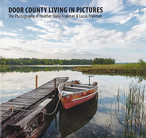 9781495153136: Door County Living in Pictures: The photography of Heather Harle Fryckman & Lucas Fryckman