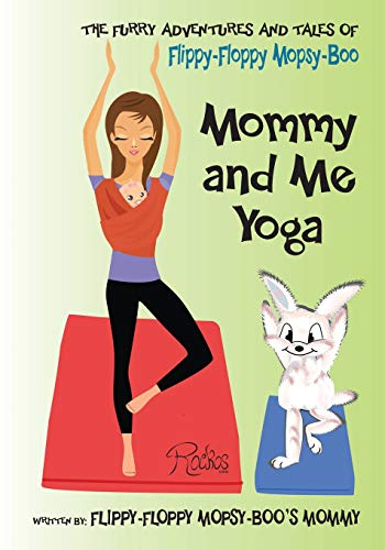 9781495157448: The Furry Adventures and Tales of Flippy-Floppy Mopsy-Boo: Mommy & Me Yoga