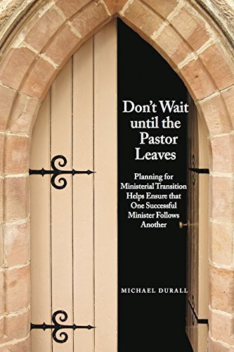 9781495172571: Don't Wait Until the Pastor Leaves: Planning for Ministerial Transition Helps Ensure that One Successful Minister Follows Another