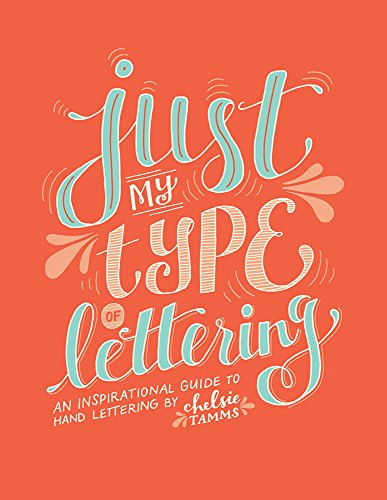 9781495198908: Just my Type of Lettering: An Inspirational Guide to Hand Lettering