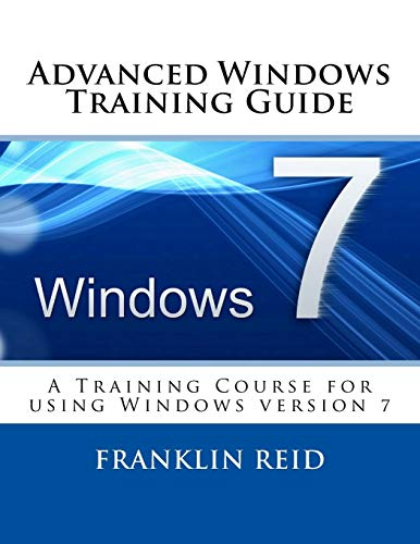 9781495200878: Advanced Windows 7 Training Guide: A Training Course for Those Who Want to Learn more about using Windows version 7