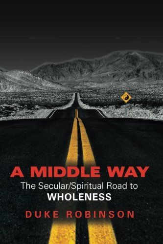9781495201110: A MIDDLE WAY: The Secular/Spiritual Road to Wholeness