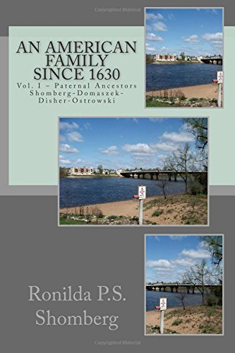 An American Family - Since 1630 Vol. I - Paternal Ancestors Shomberg-Domaszek-Disher-Ostrowski: ...