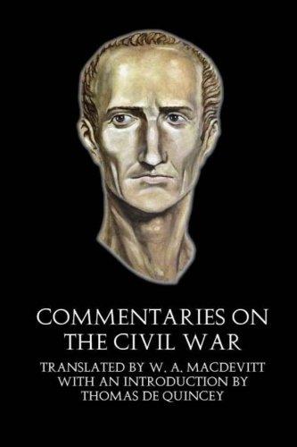 Commentaries on the Civil War (Illustrated): Caius Julius Caesar